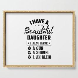 Awesome Daughter Shirt I Have A Beautiful Daughter Gun Shovel An Alibi Serving Tray