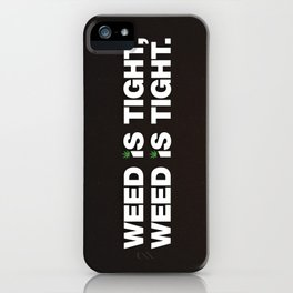 Weed is Tight iPhone Case