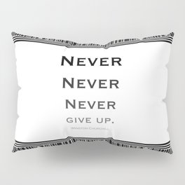 Never Give Up Black and White Pillow Sham