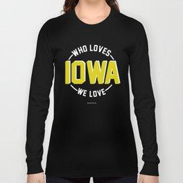 WHO LOVES IOWA? WE LOVE IOWA!  Long Sleeve T-shirt