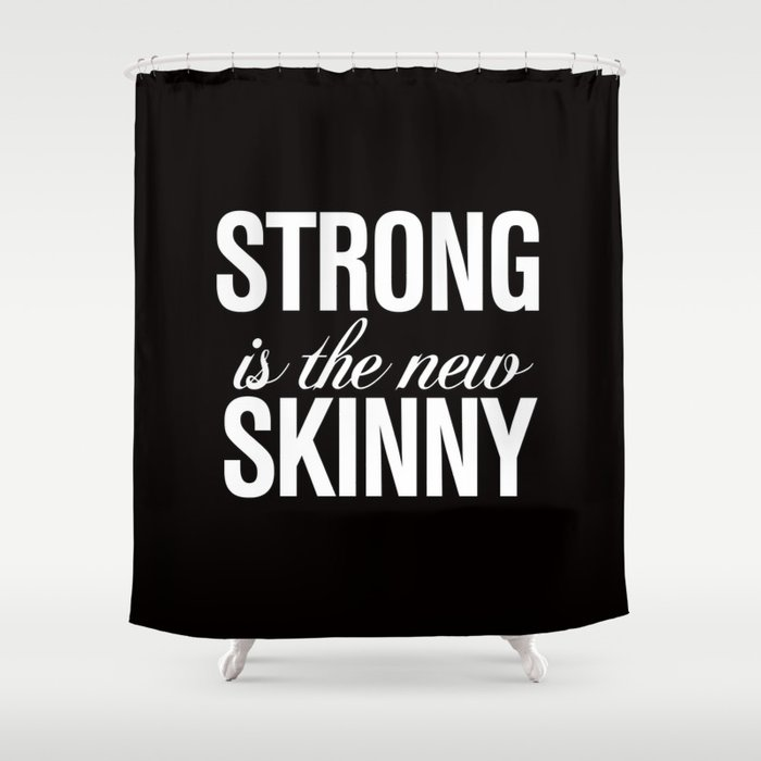 Strong Is The New Skinny Typography Shower Curtain By Rexlambo
