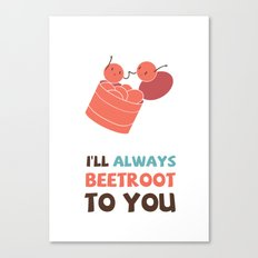 I'll Always Beetroot (Valentines Day) Canvas Print