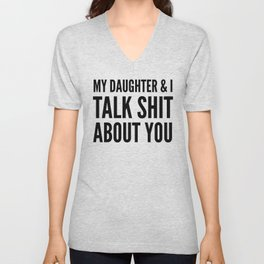 My Daughter & I Talk Shit About You Unisex V-Neck