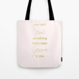 you can't steal what's freely given Tote Bag