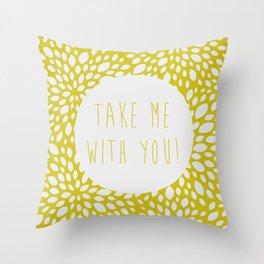 take me with you! Throw Pillow