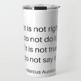 Stoic Philosophy Quotes - If this is not right do not do it - Marcus Aurelius Travel Mug