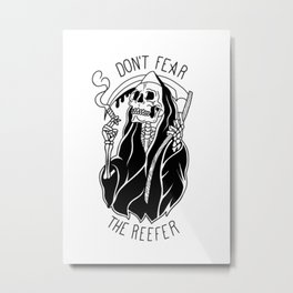 Don't Fear The Reefer Metal Print