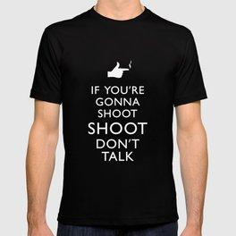 If you're gonna shoot shoot don't talk T-shirt