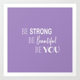 Be Strong, Be Beautiful, Be You - Purple and White Art Print