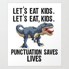 Let's Eat Kids Punctuation Saves Lives Funny T Rex Art Print