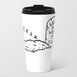 wake me when its over Travel Mug