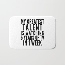 MY GREATEST TALENT IS WATCHING 5 YEARS OF TV IN 1 WEEK Bath Mat