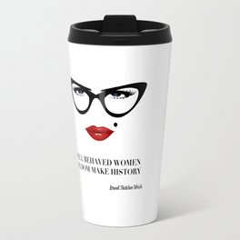 Well Behaved Women Seldom Make History Travel Mug