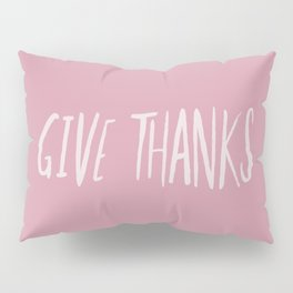 Give Thanks x Rose Pillow Sham