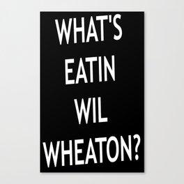 #Whatseatinwilwheaton Canvas Print