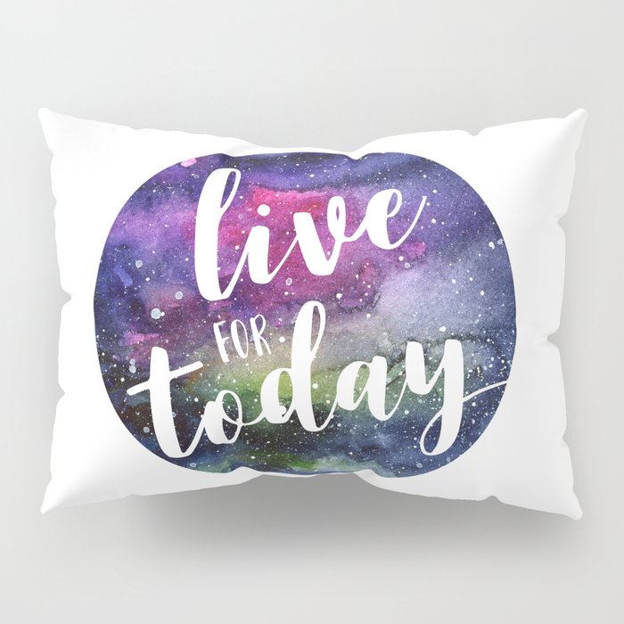 Live for Today Galaxy Typography Watercolor Quote Pillow Sham