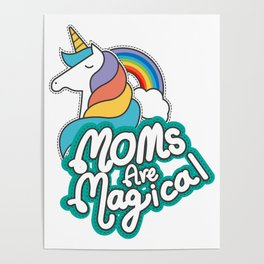 Unicorn Moms Are Magical Mothers Day Gifts Poster