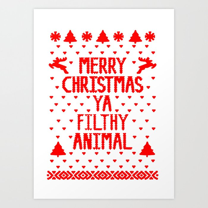 merry christmas ya filthy animal art print - Merry Christmas Ya Filthy Animal