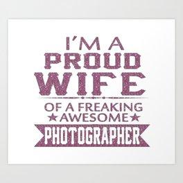 I'M A PROUD PHOTOGRAPHER'S WIFE Art Print