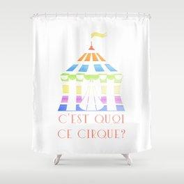 C'est quoi ce cirque? Shower Curtain