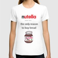 nutella T-shirts featuring Nutella -only reason by Lyre Aloise