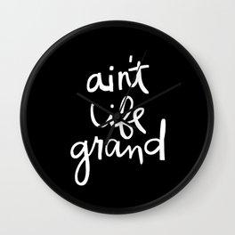 Ain't Life Grand - White on Black Wall Clock