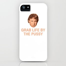 Grab Life by the the Pussy iPhone Case