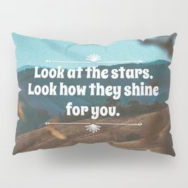 Look at the starts. Look how they shine for you. Pillow Sham