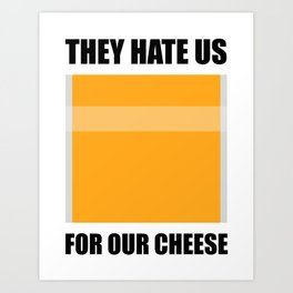 They Hate Us For Our Cheese Art Print
