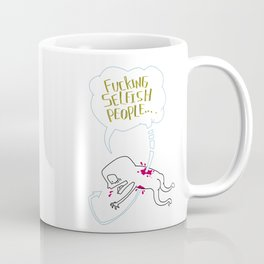 Fucking Selfish People... Coffee Mug
