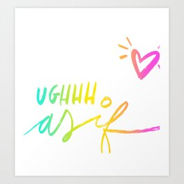 UGH, As If Art Print