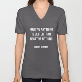 Positive anything is better than negative nothing.   Unisex V-Neck