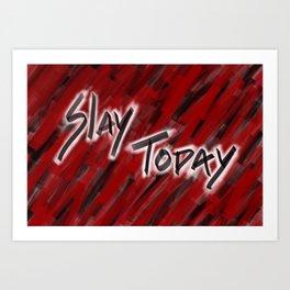 Slay Today Art Print