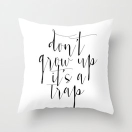 Dont Grow Up Its A Trap, Nursery Wall Art, Children decor, Custom color, Motivational Quote Throw Pillow