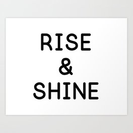 simple rise and shine Art Print