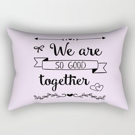 We are so good together Rectangular Pillow