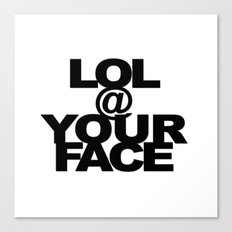 LOL @ YOUR FACE Canvas Print