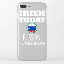 Irish Today Russian Tomorrow St Patrick's Day design Clear iPhone Case