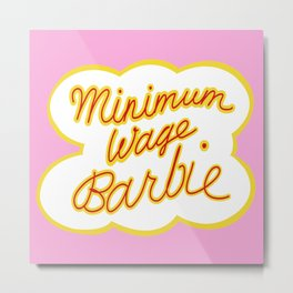 Minimum Wage Barbie Metal Print