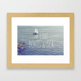 We love Boats and Sea Framed Art Print