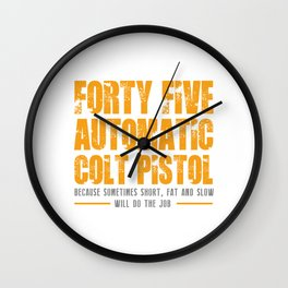 FORTY FIVE AUTOMATIC COLT PISTOL Wall Clock