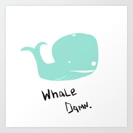 Whale Damn Art Print
