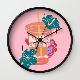 ALWAYS CAFFEINATED Wall Clock