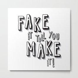 Fake it till you make it! Metal Print