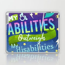 My Abilities Outweigh My Disabilities Laptop & iPad Skin