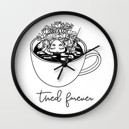 TIRED FOREVER Wall Clock