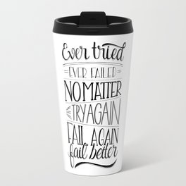Ever tried. Ever failed. No matter. Try again. Try better. Fail better Travel Mug