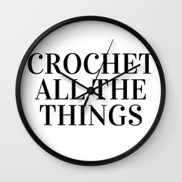 Crochet All the Things in Black Wall Clock