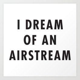 I Dream of an Airstream Art Print