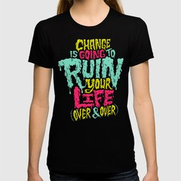 Change is Going to Ruin Your Life (Over & Over) T-shirt